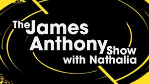 The James Anthony Show with Nathalia
